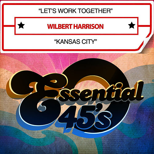 Let's Work Together / Kansas City (Digital 45) by Wilbert  Harrison