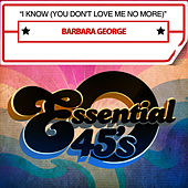 I Know (You Don't Love Me No More) by Barbara George