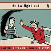 Fourteen Autumns and Fifteen Winters by The Twilight Sad