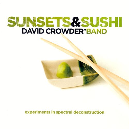 Sunsets & Sushi by David Crowder Band