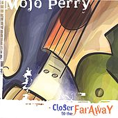 Closer To The Far Away by Mojo Perry