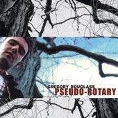 Pseudo-Rotary by Gregory Douglass