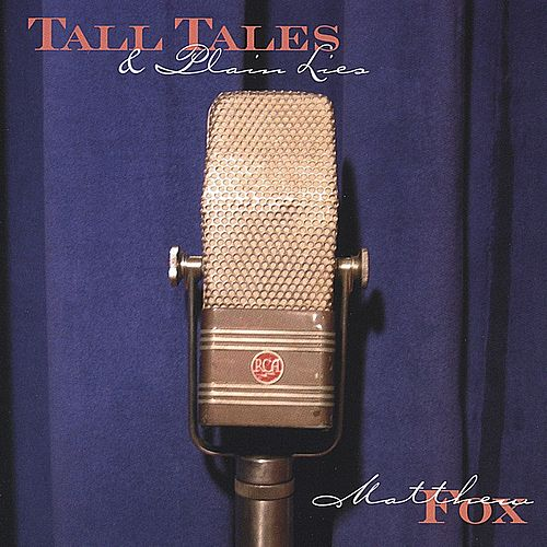Tall Tales & Plain Lies by Matthew Fox