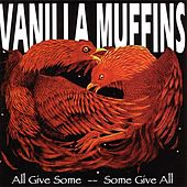 All Give Some -- Some Give All by Vanilla Muffins