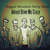 Almost Drive Me Crazy by Ragged Mountain String Band