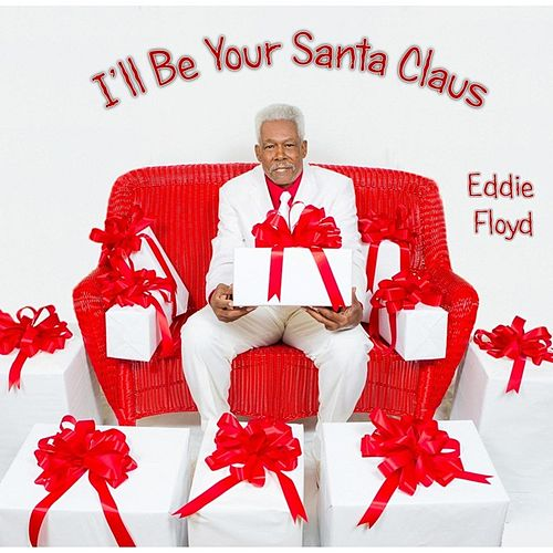 I'll Be Your Santa Claus by Eddie Floyd