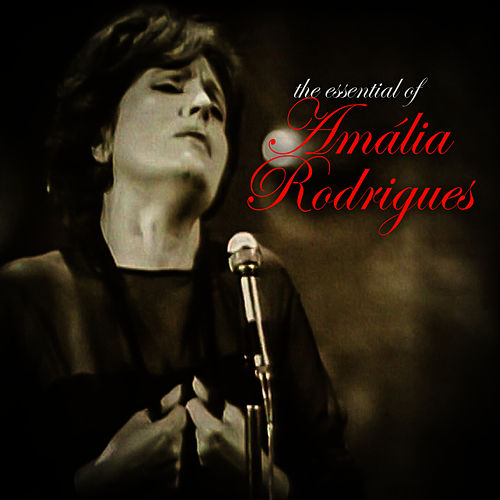 The Essential of Amália Rodrigues by Amalia Rodrigues