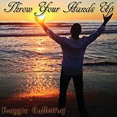 Throw Your Hands Up by Reggie Calloway