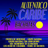Auténtico Caribe - Bachatas by Various Artists