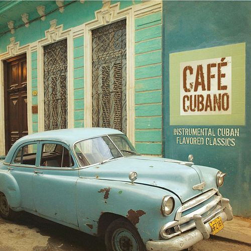 Café Cubano: Instrumental Cuban Flavored Classics by Jack Jezzro