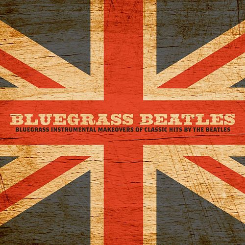 Bluegrass Beatles: Bluegrass Instrumental Makeovers of Classic Hits by The Beatles by Craig Duncan