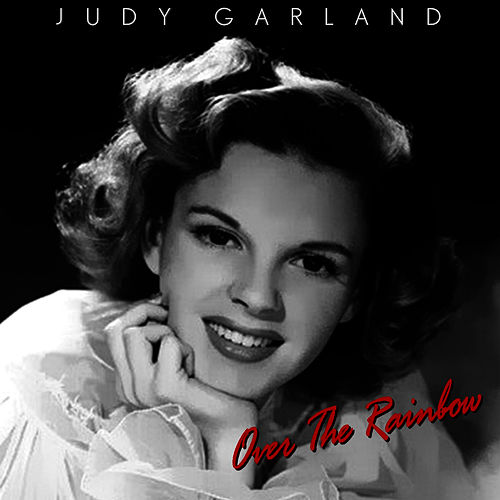 Somewhere Over the Rainbow by Judy Garland