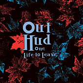 One Life to Leave by Out Hud