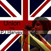 Union Sing PJ Harvey by Union