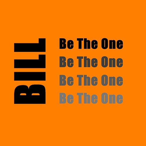 Be The One by Bill