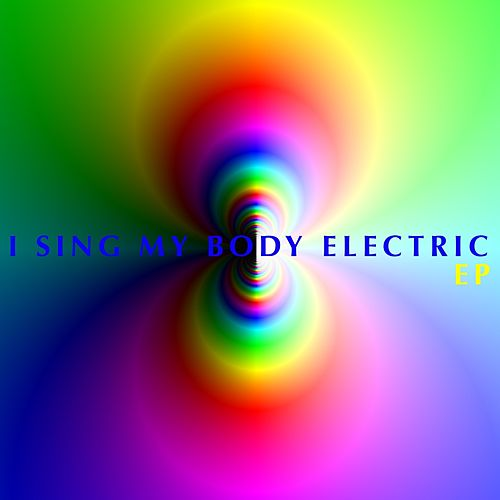 I Sing My Body Electric EP by I Sing My Body Electric