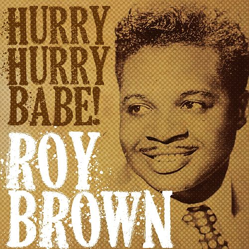 Roy Brown, Hurry Hurry Babe! by Roy Brown