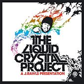 Presents The Liquid Crystal Project by J Rawls