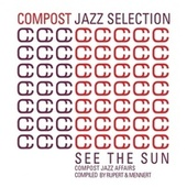 Compost Jazz Selection Vol. 1 - See The Sun - Compost Jazz Affairs compiled by Rupert & Mennert by Various Artists