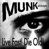Live Fast! Die Old! by Munk