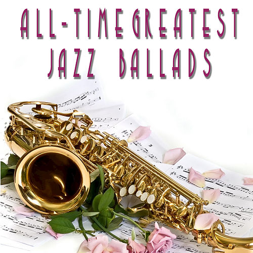 All-Time Greatest Jazz Ballads by Various Artists
