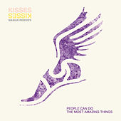 People Can Do the Most Amazing Things Remixes - Single by Kisses