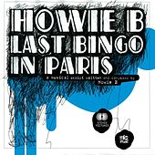 Last Bingo in Paris (Bande Originale du Film) by Howie B