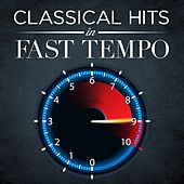 Classical Hits in Fast Tempo by Various Artists