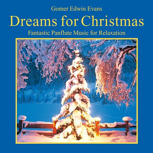 Dreams for Christmas (Fantastic Panflute Music for Relaxation) by Gomer Edwin Evans