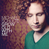 Grow Old With Me by Michael Schulte