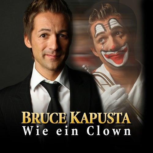 Wie ein Clown (Radio Edit) by Bruce Kapusta