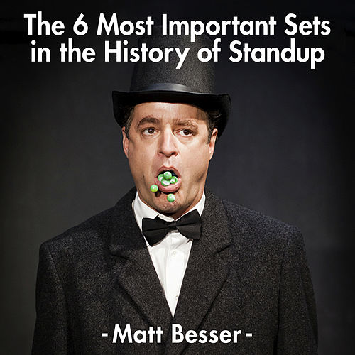 The 6 Most Important Sets in the History of Standup by Matt Besser