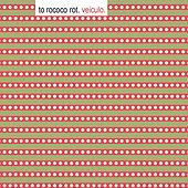 Veiculo (Deluxe Edition) by To Rococo Rot