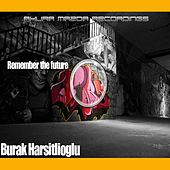 Remember The Future by Burak Harsitlioglu