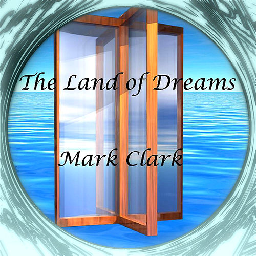 The Land of Dreams by Mark Clark