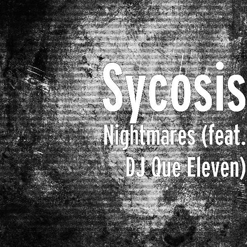 Nightmares (feat. DJ Que Eleven) by Sycosis