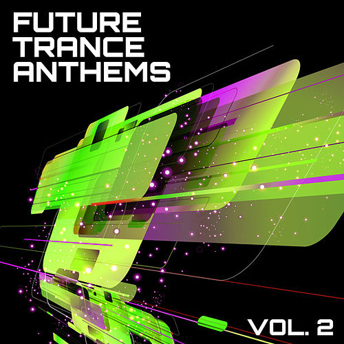 Future Trance Anthems, Vol. 2 by Various Artists