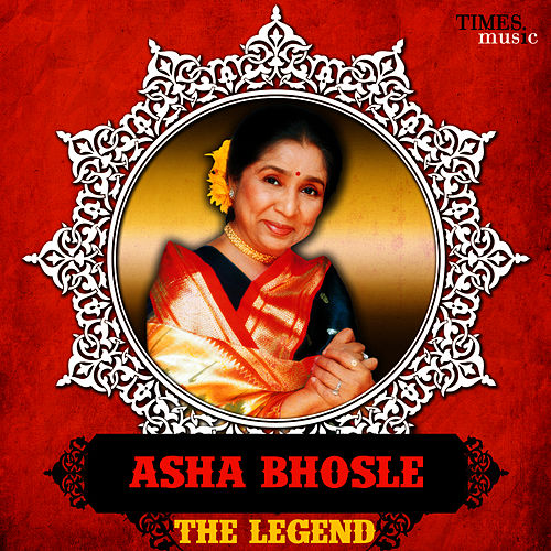 Asha Bhosle - The Legend by Asha Bhosle