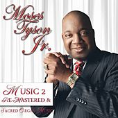 Music 2 Remastered & Sacred Organ Music by Moses Tyson, Jr.