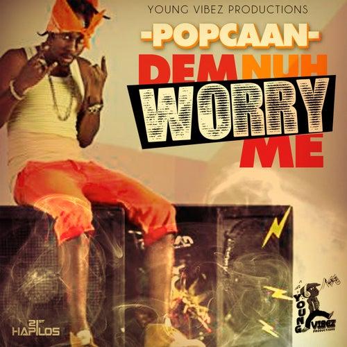 Dem Nuh Worry Me - Single by Popcaan