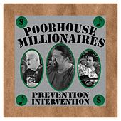 Prevention Intervention by Poorhouse Millionaires