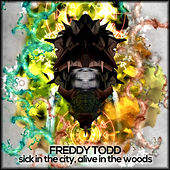 Sick In The City, Alive In The Woods by Freddy Todd