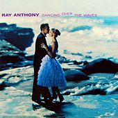 Dancing Over The Waves by Ray Anthony