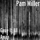 Gave It All Away by Pam Miller