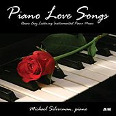 Piano Love Songs: Classic Easy Listening Instrumental Piano Music by Michael Silverman