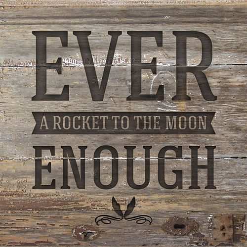 Ever Enough by A Rocket To The Moon