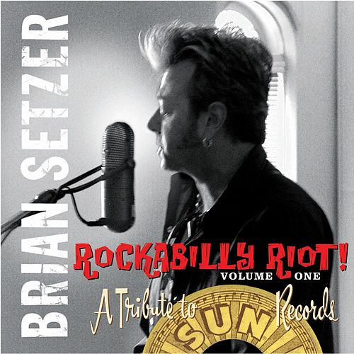 Rockabilly Riot, Vol. 1 - A Tribute to Sun Records by Brian Setzer