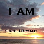 I Am by Greg J Bryant