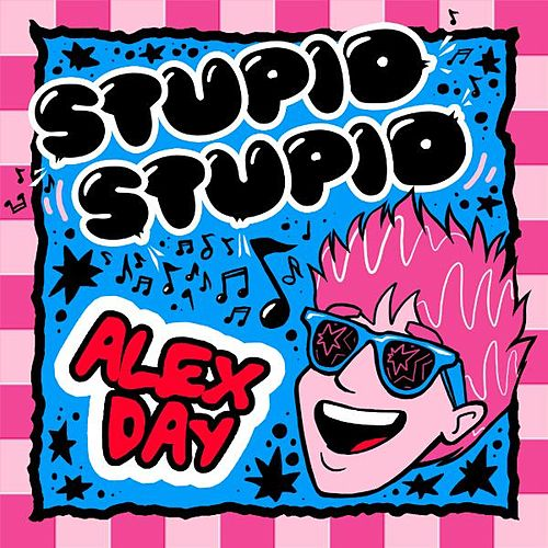 Stupid Stupid by Alex Day