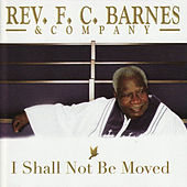 I Shall Not Be Moved by Bishop F.C. Barnes